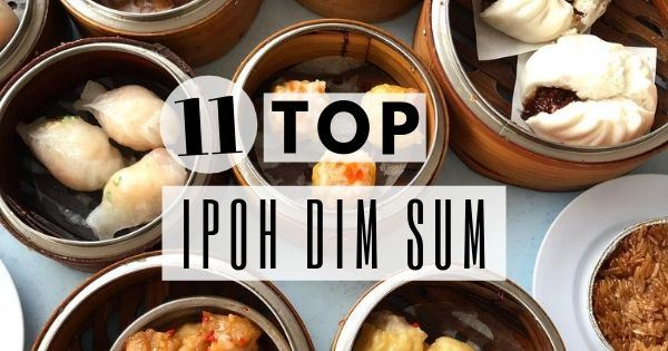 11 Top & Best Ipoh Dim Sum Restaurants That You Have To Try (2020 Guide)