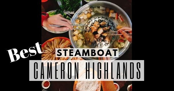 Best Steamboat In Cameron Highlands