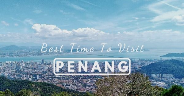 When Is The Best Time To Visit Penang