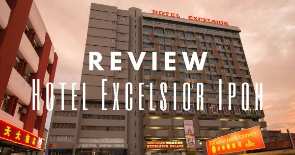 Hotel Excelsior Ipoh Review