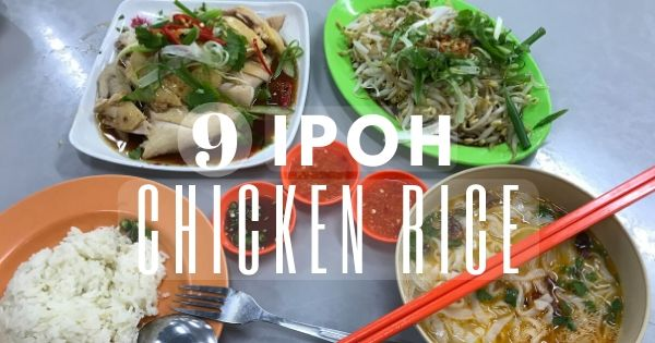 9 Best Chicken Rice In Ipoh You Should Not Miss In 2020 (Besides Lou Wong)