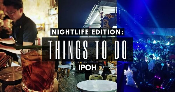 Ipoh Nightlife (2020) – 13 Fun Things To Do When The Sun Sets In Ipoh