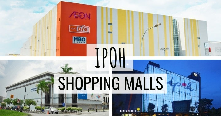 9 Top Shopping Malls In Ipoh (That Are Great For Escaping A Rainy Day!)