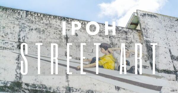 Ipoh Street Art: A Must-do In Ipoh 2021 (Mural Art Includes Where To Find Them)