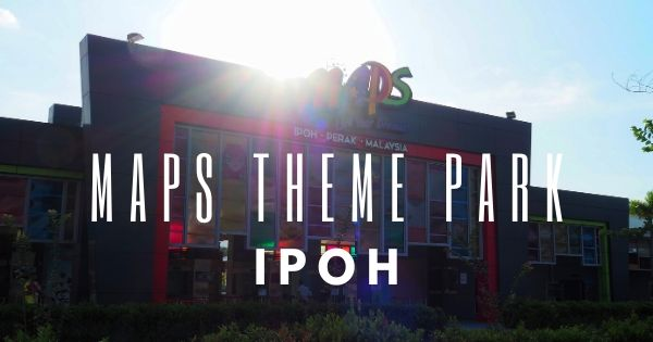 MAPS Ipoh: All About Movie Animation Park Studio In Perak + Review 2021