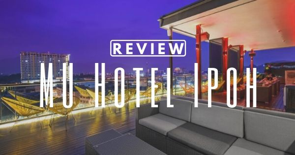 MU Hotel Ipoh Review
