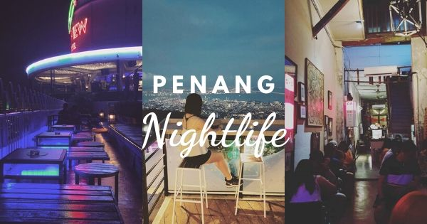 Penang Nightlife - Things To Do In Penang At Night