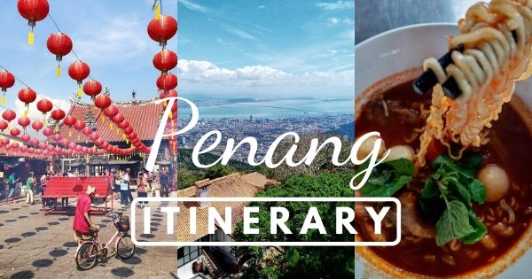 Penang Itinerary 3 Days: How To Get The Most Out Of Your Penang Trip In 2020