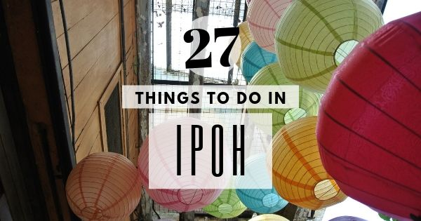 Best Things To Do In Ipoh (Ipoh Attractions You Should Not Miss!)